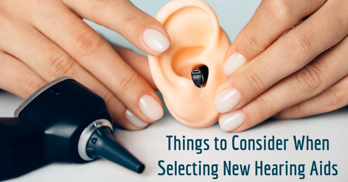 Things to Consider When Selecting New Hearing Aids