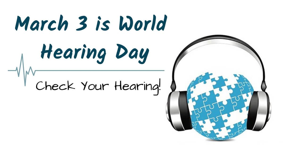 March 3 is World Hearing Day - Check Your Hearing!