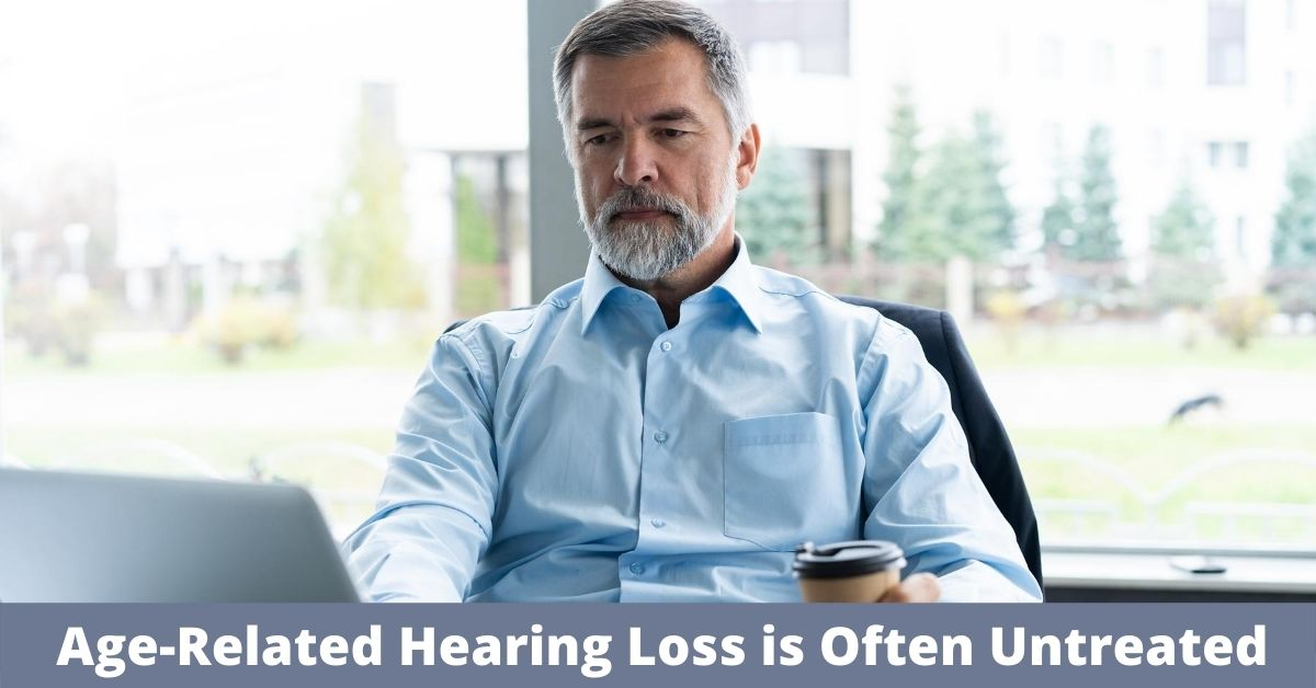 Age Related Hearing Loss is Often Untreated