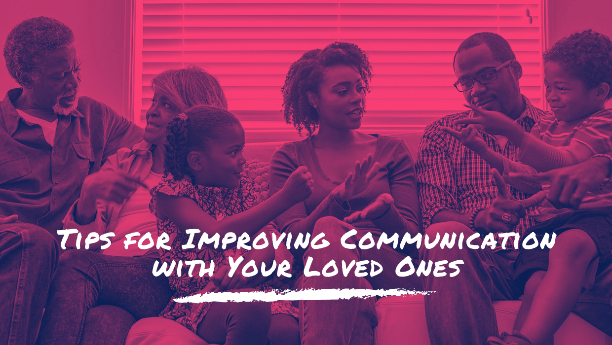 Tips for Improving Communication with Your Loved Ones