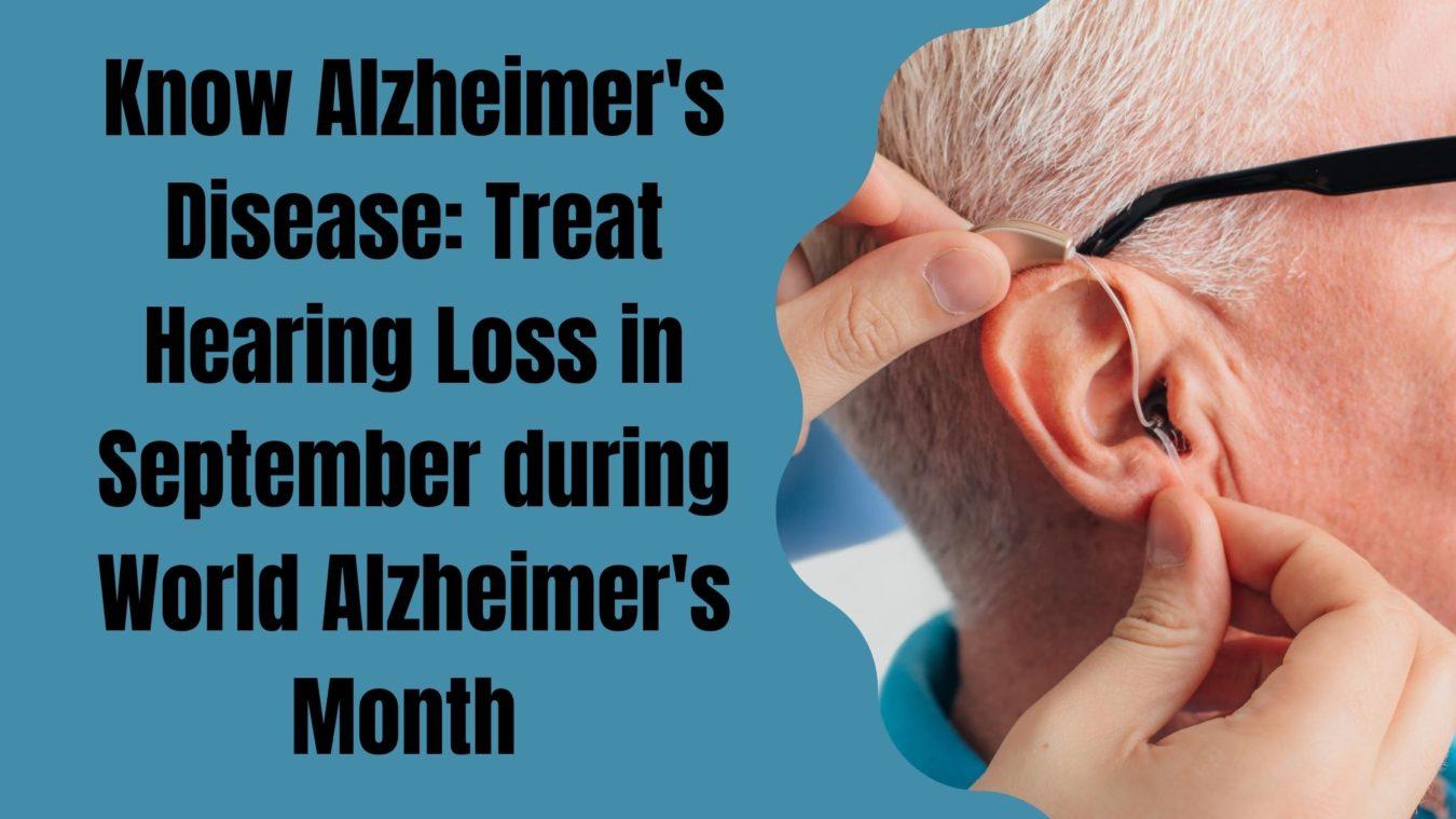 Know Alzheimer's Disease Treat Hearing Loss in September during World Alzheimer's Month(3)